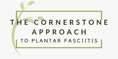 The Cornerstone Approach to Treating Plantar Fasciitis