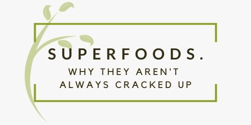 Why Superfoods Aren't Always What You Think