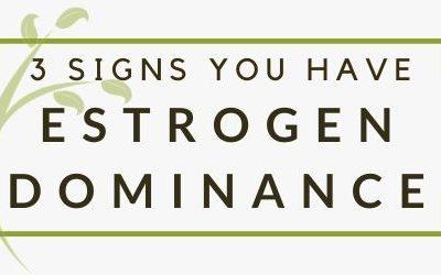 Three Signs You're Experiencing Estrogen Dominance