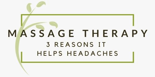 3 Reasons Massage Therapy Can Help Your Headache