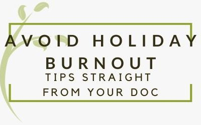 Avoiding Holiday Burnout – The Secrets Straight from Your Doc
